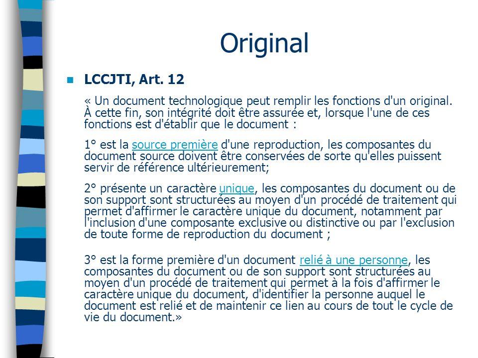 Original LCCJTI, Art. 12 « Un document technologique peut remplir les fonctions d un original.