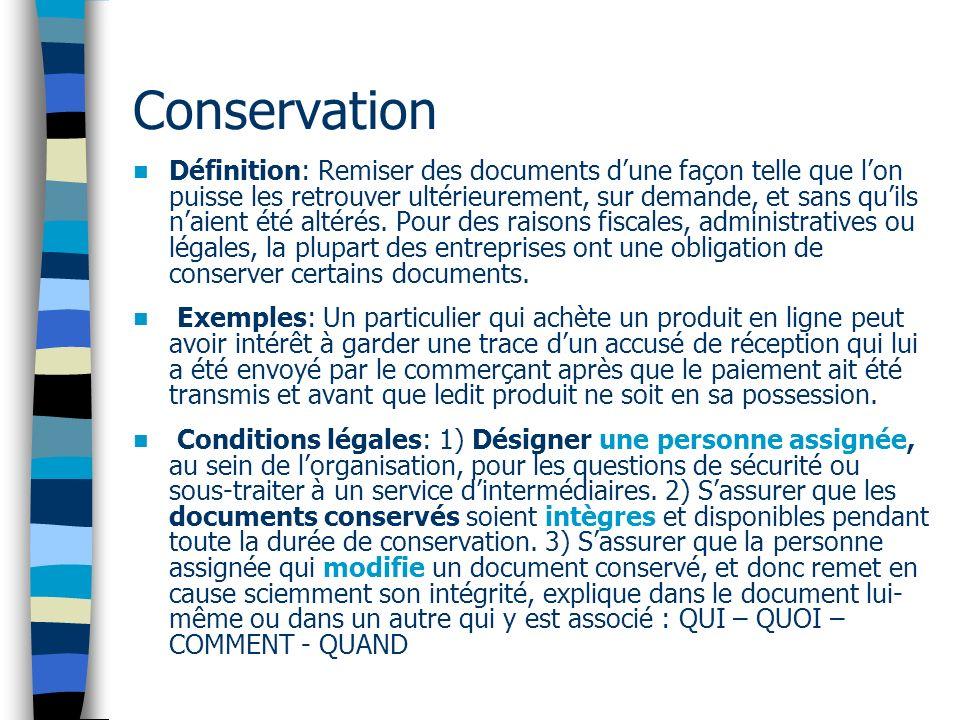 Conservation Définition: Remiser des documents dune façon telle que lon puisse les retrouver ultérieurement, sur demande, et sans quils naient été altérés.