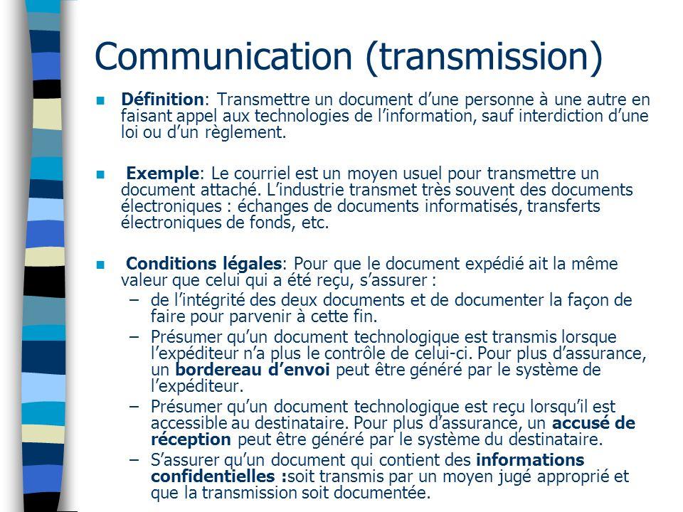 Communication (transmission) Définition: Transmettre un document dune personne à une autre en faisant appel aux technologies de linformation, sauf interdiction dune loi ou dun règlement.