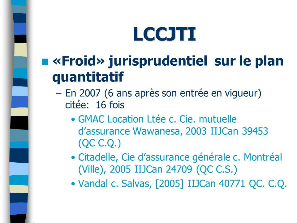 LCCJTI «Froid» jurisprudentiel sur le plan quantitatif –En 2007 (6 ans après son entrée en vigueur) citée: 16 fois GMAC Location Ltée c.