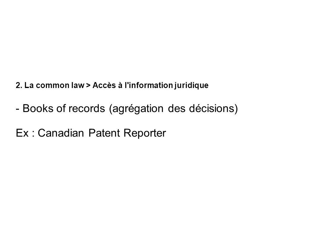 2. La common law > Accès à l'information juridique - Books of records (agrégation des décisions) Ex : Canadian Patent Reporter