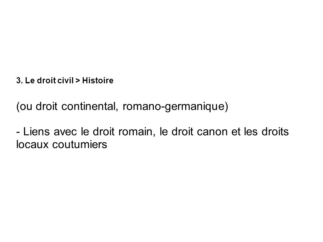 3. Le droit civil > Histoire (ou droit continental, romano-germanique) - Liens avec le droit romain, le droit canon et les droits locaux coutumiers