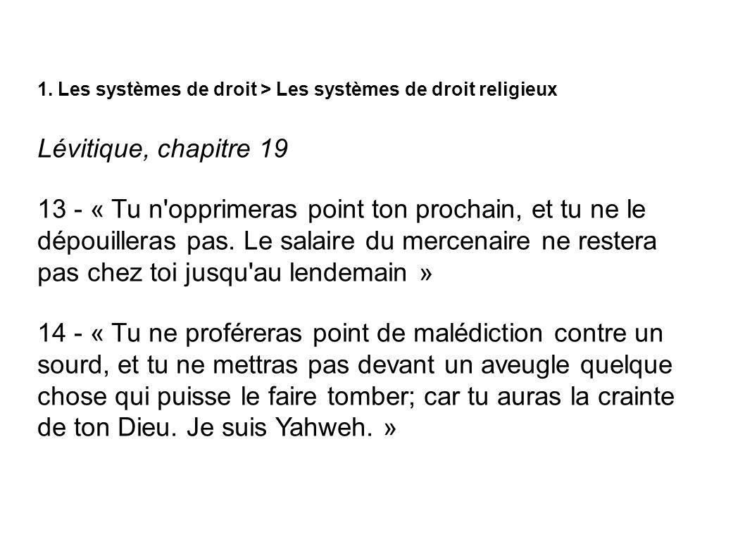 1. Les systèmes de droit > Les systèmes de droit religieux Lévitique, chapitre 19 13 - « Tu n'opprimeras point ton prochain, et tu ne le dépouilleras