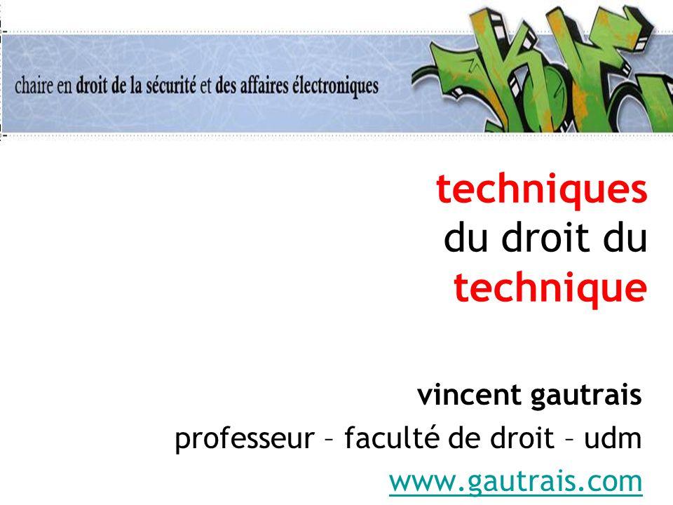 techniques du droit du technique vincent gautrais professeur – faculté de droit – udm www.gautrais.com