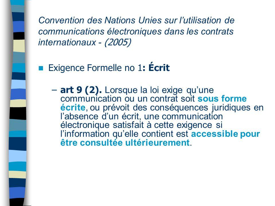 Convention des Nations Unies sur lutilisation de communications électroniques dans les contrats internationaux - (2005) Exigence Formelle no 2: Signature Article 9 (3).