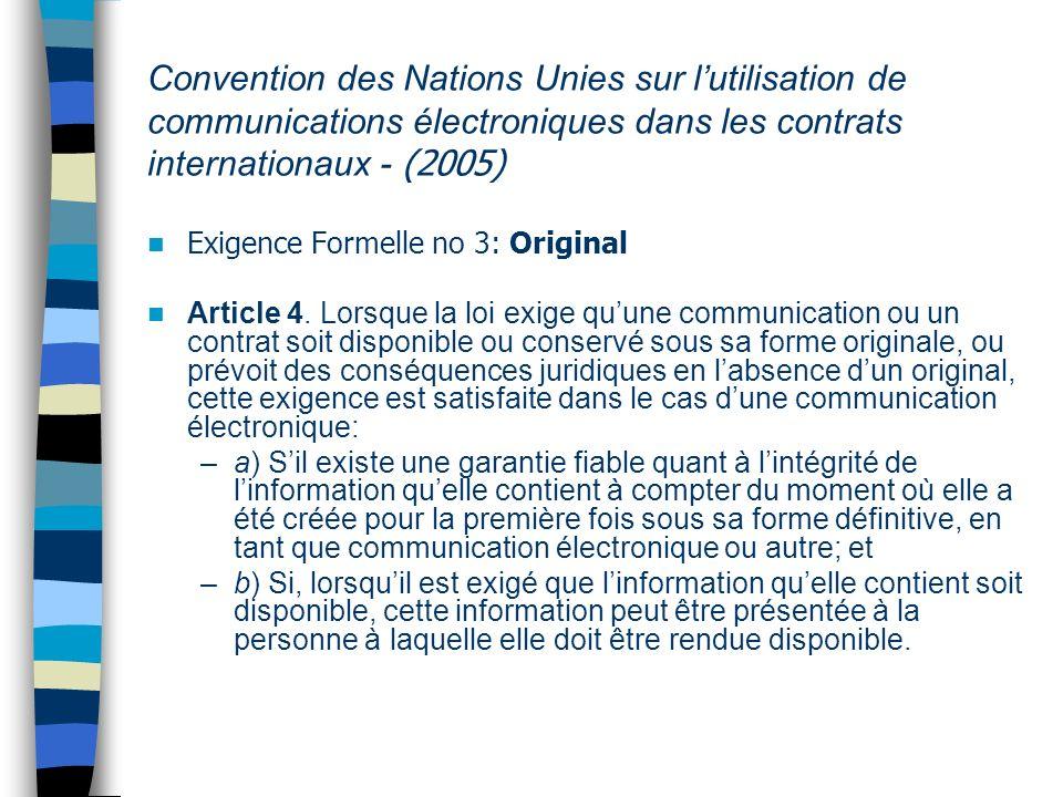 Convention des Nations Unies sur lutilisation de communications électroniques dans les contrats internationaux - (2005) Exigence Formelle no 3: Original 5.