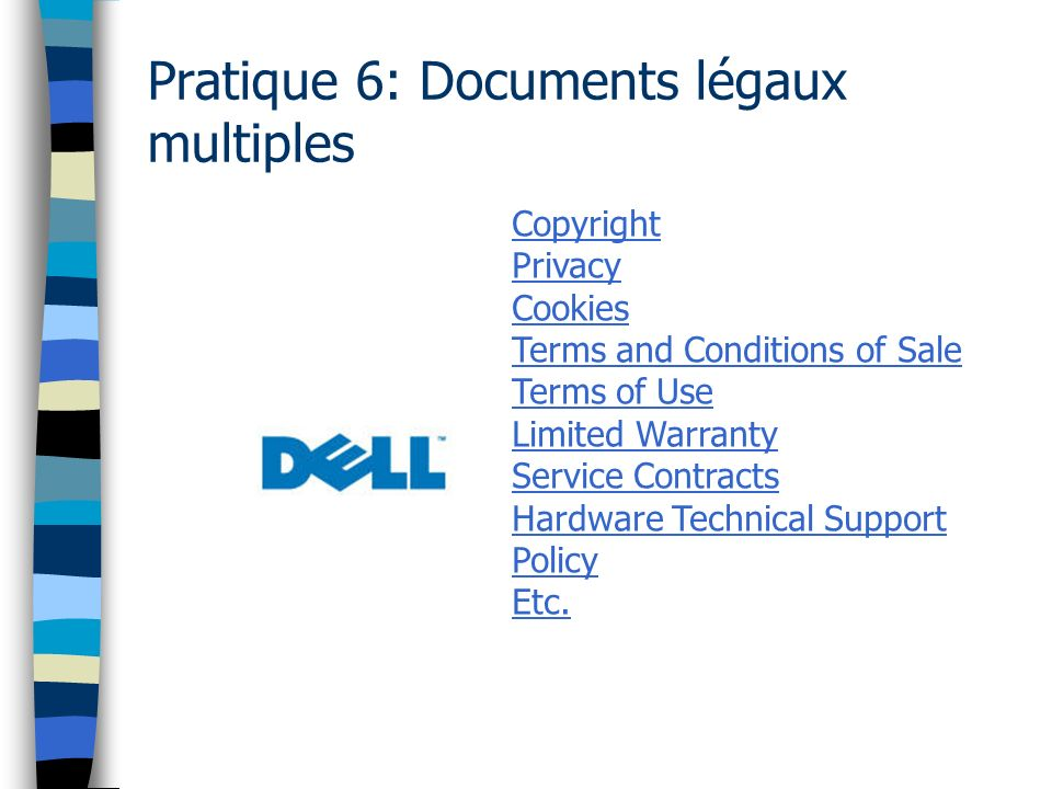 Pratique 6: Documents légaux multiples Copyright Privacy Cookies Terms and Conditions of Sale Terms of Use Limited Warranty Service Contracts Hardware