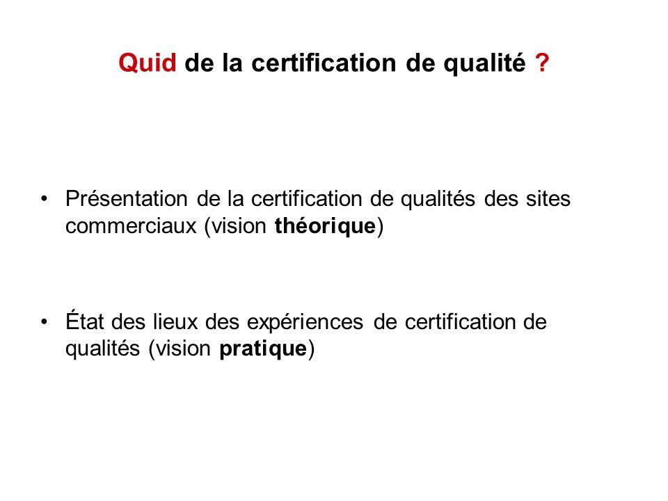 Quid de la certification de qualité ? Présentation de la certification de qualités des sites commerciaux (vision théorique) État des lieux des expérie