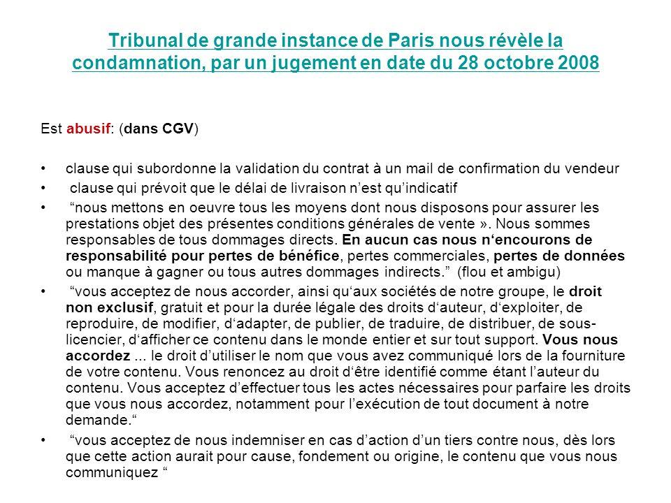 Tribunal de grande instance de Paris nous révèle la condamnation, par un jugement en date du 28 octobre 2008 Est abusif: (dans CGV) clause qui subordo