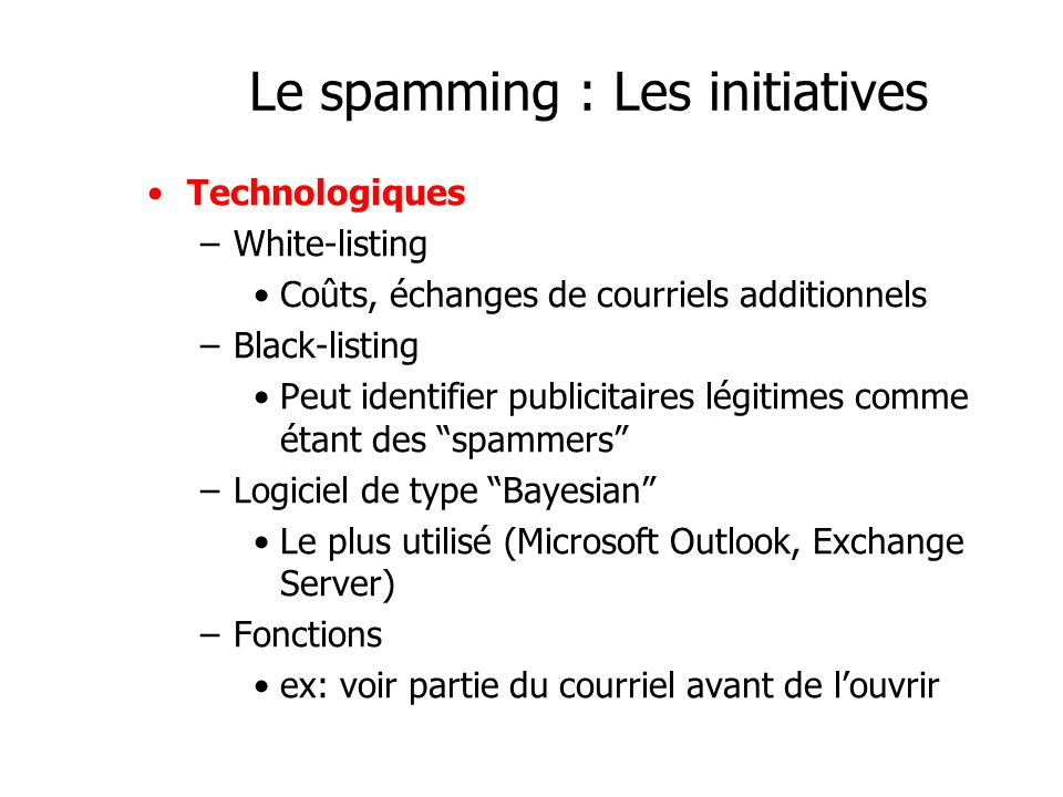 Le spamming : Les initiatives Technologiques –White-listing Coûts, échanges de courriels additionnels –Black-listing Peut identifier publicitaires lég