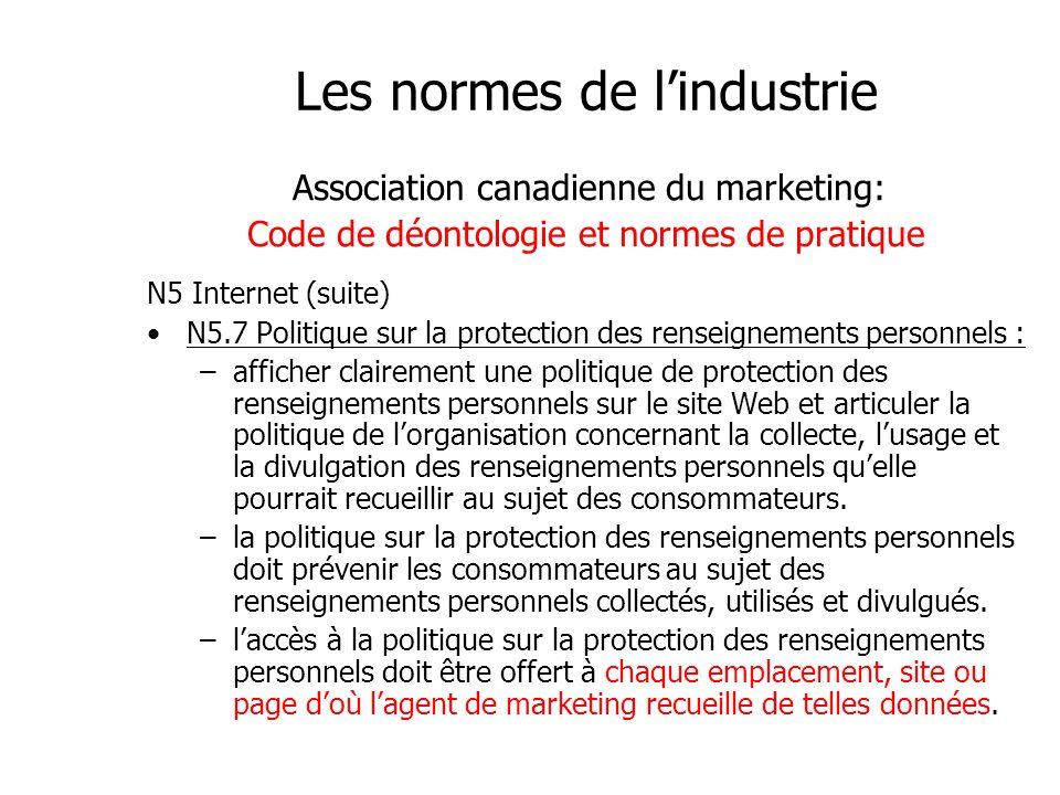 Les normes de lindustrie Association canadienne du marketing: Code de déontologie et normes de pratique N5 Internet (suite) N5.7 Politique sur la prot