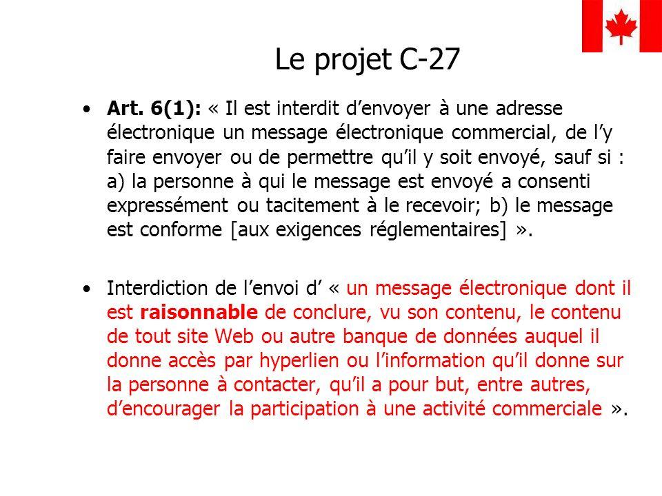 Le projet C-27 Art. 6(1): « Il est interdit denvoyer à une adresse électronique un message électronique commercial, de ly faire envoyer ou de permettr