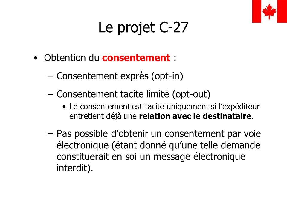 Le projet C-27 Obtention du consentement : –Consentement exprès (opt-in) –Consentement tacite limité (opt-out) Le consentement est tacite uniquement s
