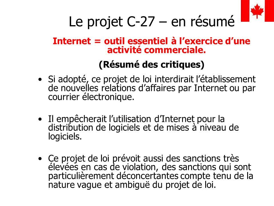 Le projet C-27 – en résumé Internet = outil essentiel à lexercice dune activité commerciale. (Résumé des critiques) Si adopté, ce projet de loi interd