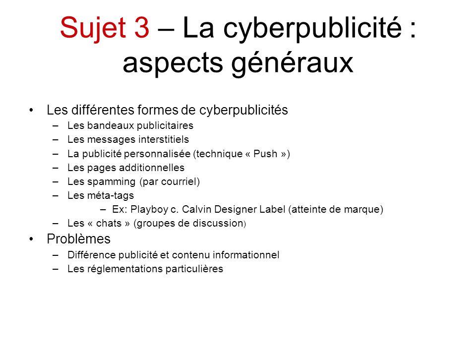 Sujet 3 – La cyberpublicité : aspects généraux Les différentes formes de cyberpublicités –Les bandeaux publicitaires –Les messages interstitiels –La p