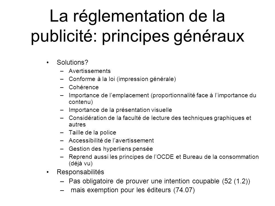 La réglementation de la publicité: principes généraux Solutions? –Avertissements –Conforme à la loi (impression générale) –Cohérence –Importance de le
