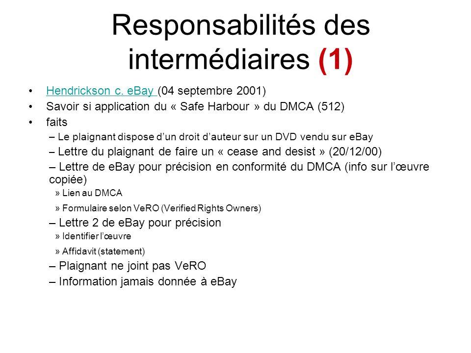 Responsabilités des intermédiaires (1) Hendrickson c. eBay (04 septembre 2001)Hendrickson c. eBay Savoir si application du « Safe Harbour » du DMCA (5