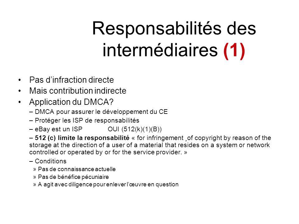 Responsabilités des intermédiaires (1) Pas dinfraction directe Mais contribution indirecte Application du DMCA? – DMCA pour assurer le développement d