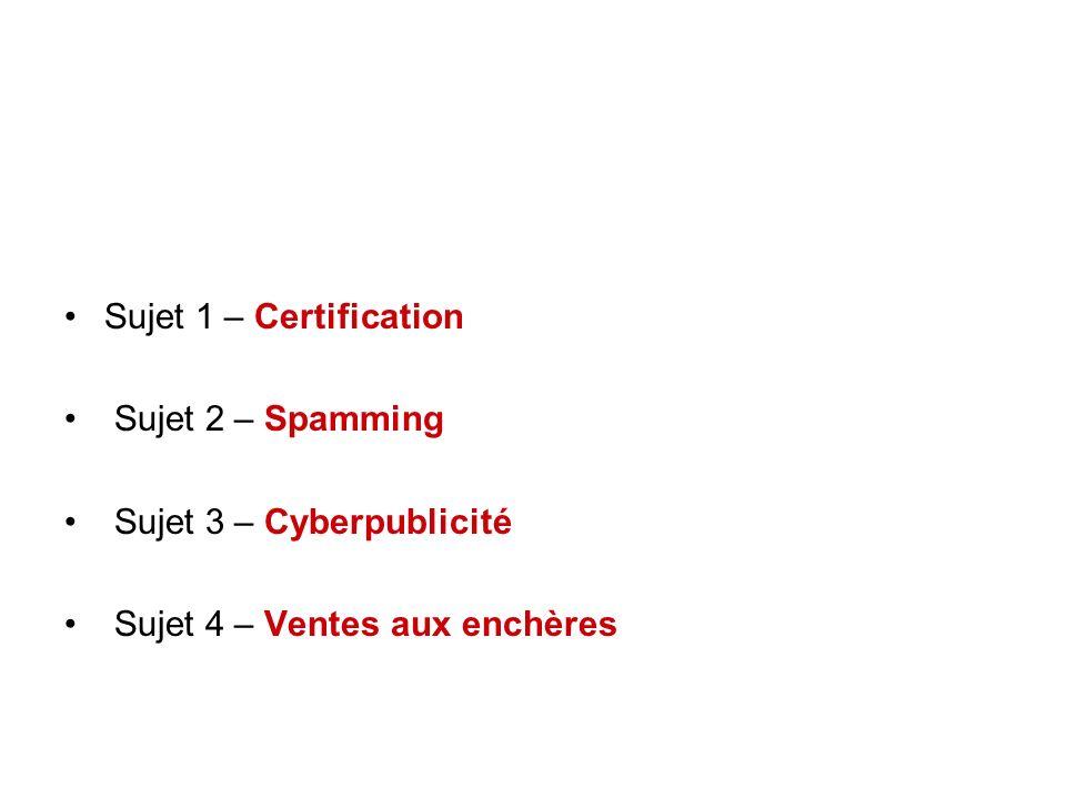 Sujet 1 – Certification Sujet 2 – Spamming Sujet 3 – Cyberpublicité Sujet 4 – Ventes aux enchères