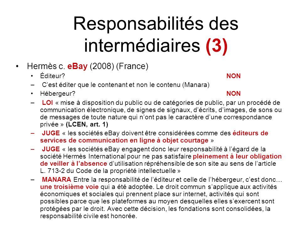 Responsabilités des intermédiaires (3) Hermès c. eBay (2008) (France) Éditeur? NON – Cest éditer que le contenant et non le contenu (Manara) Hébergeur