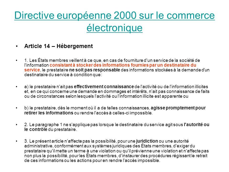 Directive européenne 2000 sur le commerce électronique Article 14 – Hébergement 1. Les États membres veillent à ce que, en cas de fourniture d'un serv