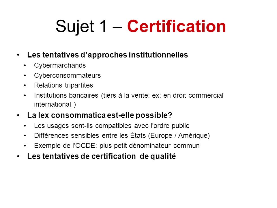 Sujet 1 – Certification Les tentatives dapproches institutionnelles Cybermarchands Cyberconsommateurs Relations tripartites Institutions bancaires (ti