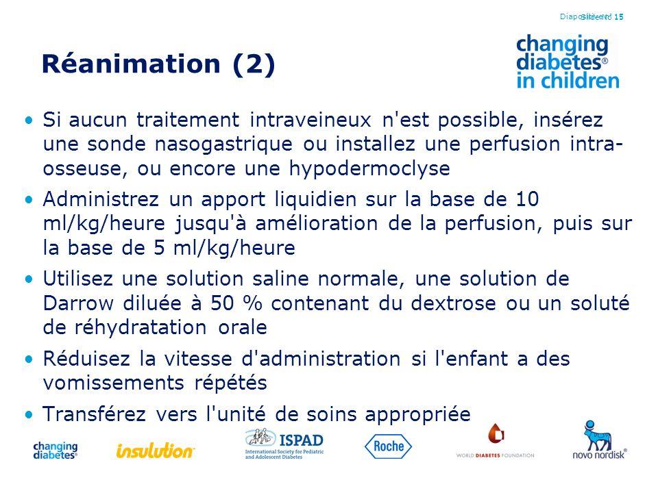 Slide No 15 Réanimation (2) Si aucun traitement intraveineux n'est possible, insérez une sonde nasogastrique ou installez une perfusion intra- osseuse