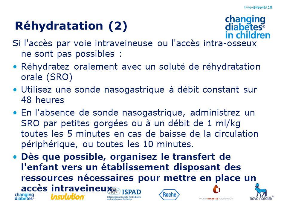 Slide No 18 Réhydratation (2) Si l'accès par voie intraveineuse ou l'accès intra-osseux ne sont pas possibles : Réhydratez oralement avec un soluté de