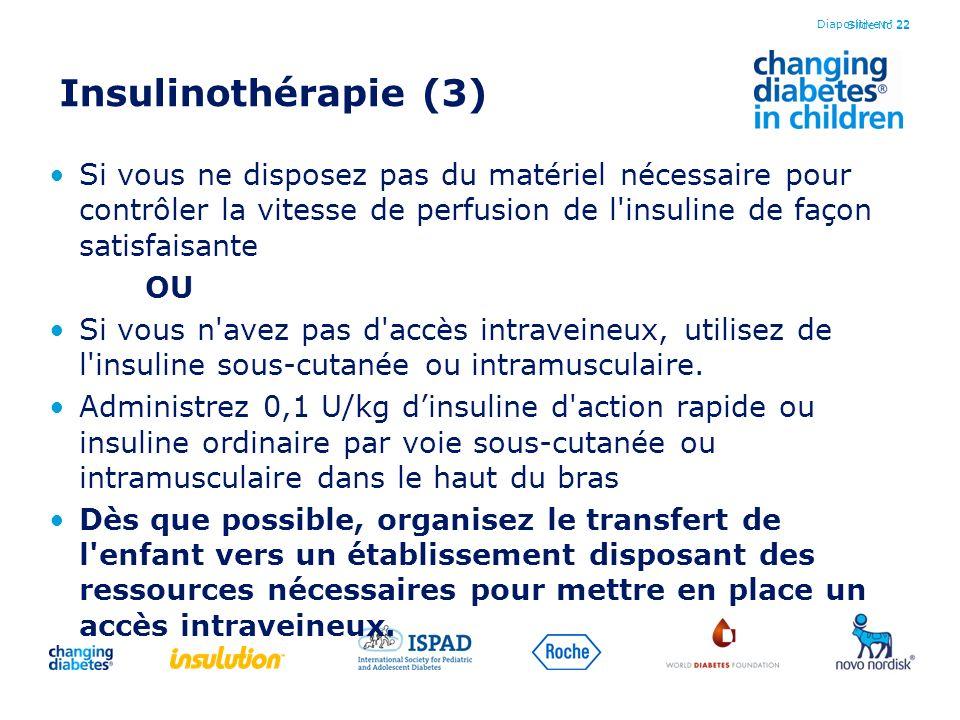 Slide No 22 Insulinothérapie (3) Si vous ne disposez pas du matériel nécessaire pour contrôler la vitesse de perfusion de l'insuline de façon satisfai