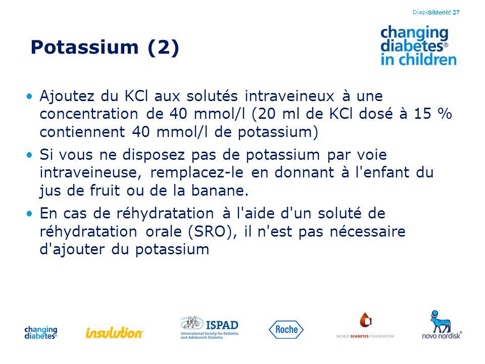 Slide No 27 Potassium (2) Ajoutez du KCl aux solutés intraveineux à une concentration de 40 mmol/l (20 ml de KCl dosé à 15 % contiennent 40 mmol/l de