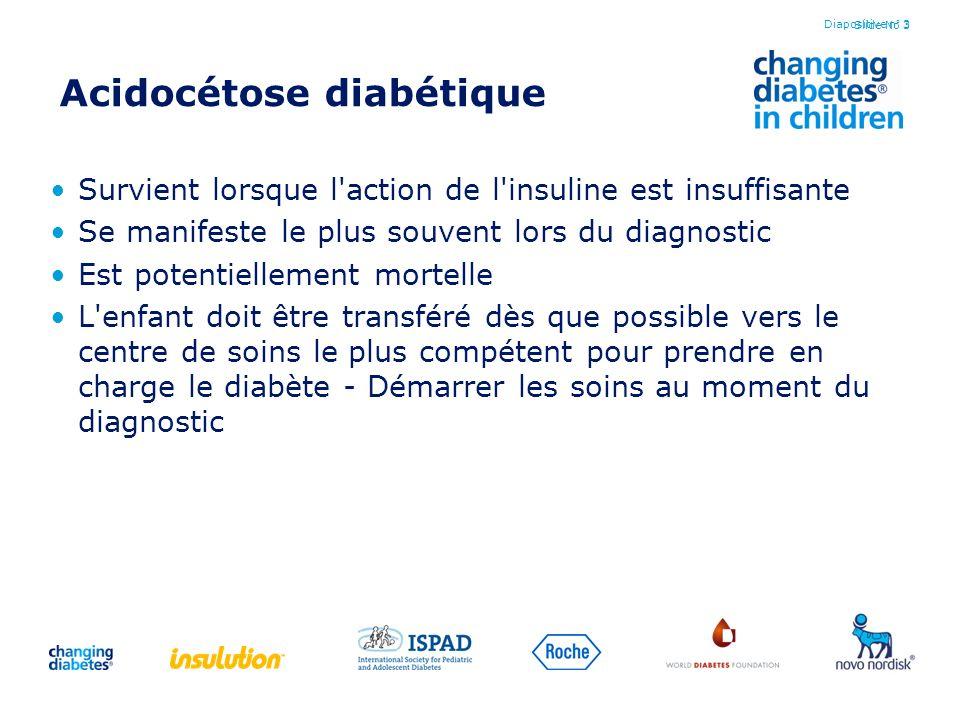 Slide No 3 Acidocétose diabétique Survient lorsque l'action de l'insuline est insuffisante Se manifeste le plus souvent lors du diagnostic Est potenti