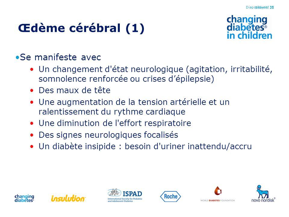 Slide No 35 Œdème cérébral (1) Se manifeste avec Un changement d'état neurologique (agitation, irritabilité, somnolence renforcée ou crises dépilepsie