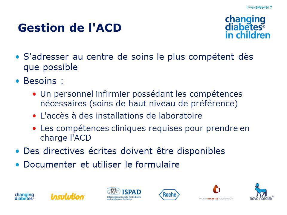 Slide No 7 Gestion de l'ACD S'adresser au centre de soins le plus compétent dès que possible Besoins : Un personnel infirmier possédant les compétence
