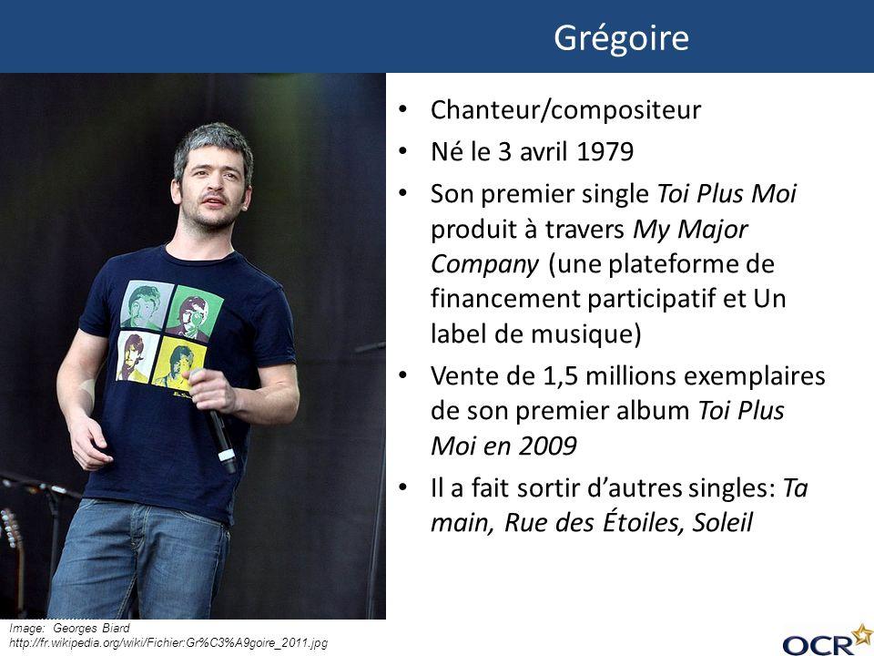 Image: Georges Biard http://fr.wikipedia.org/wiki/Fichier:Gr%C3%A9goire_2011.jpg Chanteur/compositeur Né le 3 avril 1979 Son premier single Toi Plus M