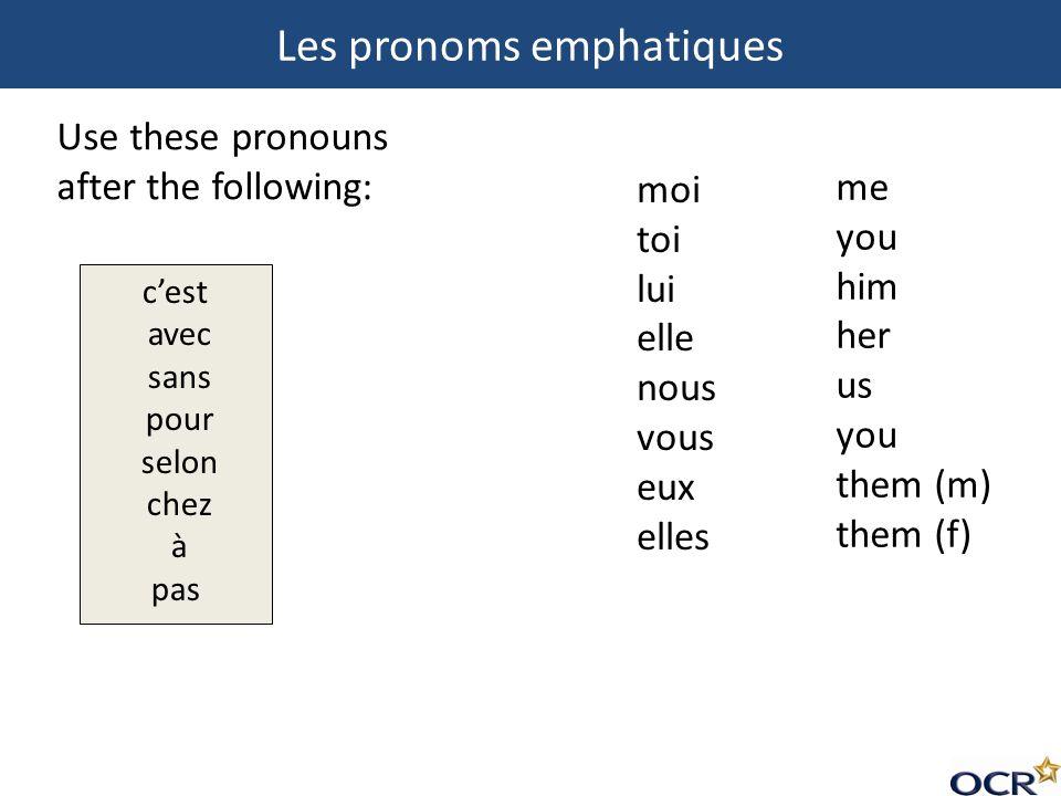 me you him her us you them (m) them (f) moi toi lui elle nous vous eux elles cest avec sans pour selon chez à pas Les pronoms emphatiques Use these pr
