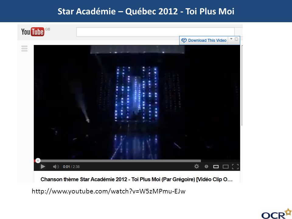 http://www.youtube.com/watch?v=W5zMPmu-EJw Star Académie – Québec 2012 - Toi Plus Moi