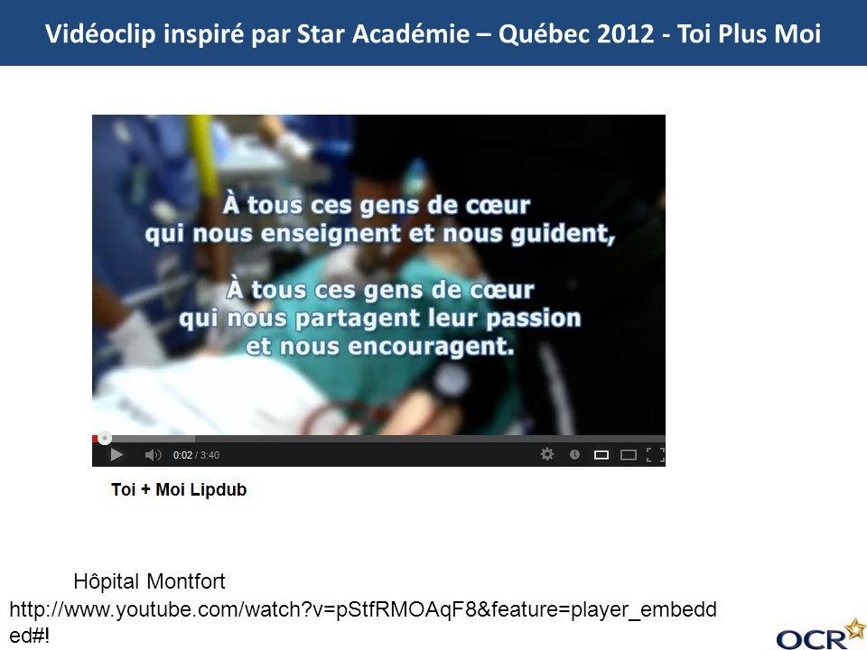 Vidéoclip inspiré par Star Académie – Québec 2012 - Toi Plus Moi Hôpital Montfort http://www.youtube.com/watch?v=pStfRMOAqF8&feature=player_embedd ed#