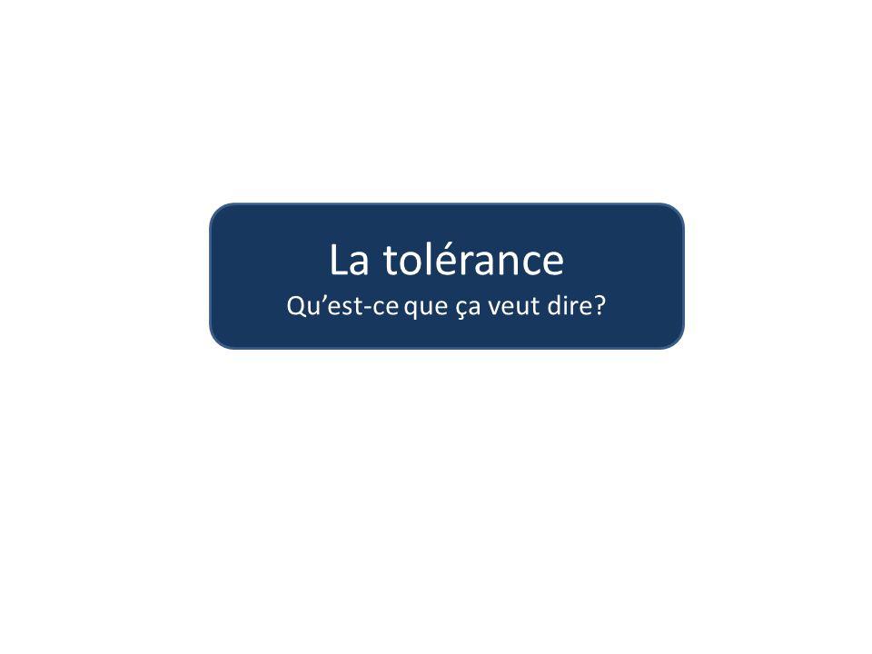 La tolérance Quest-ce que ça veut dire?