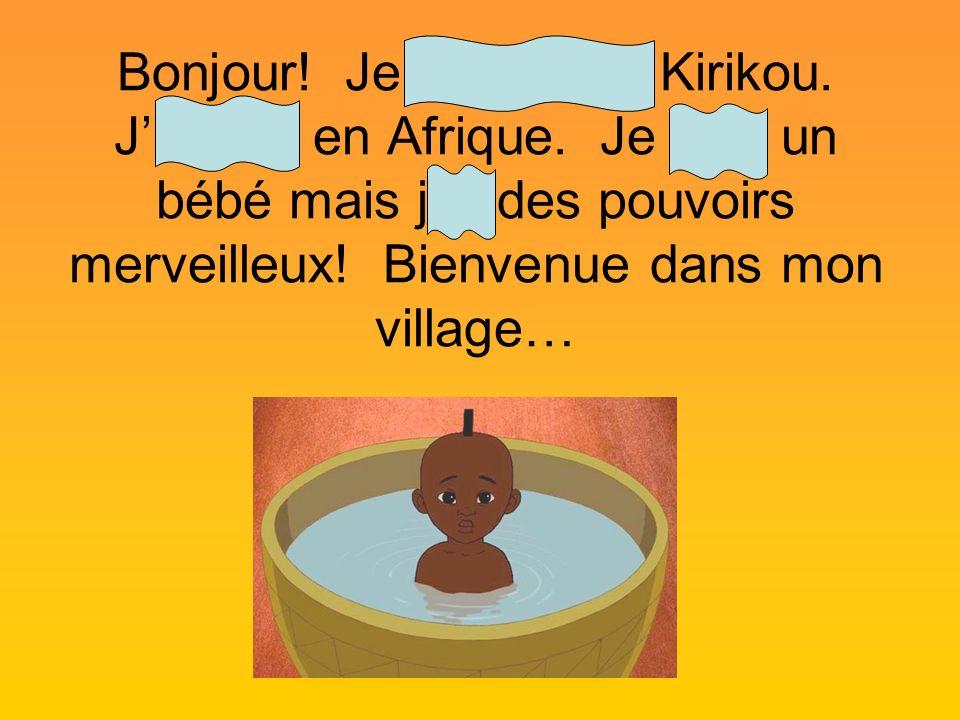 Bonjour! Je mappelle Kirikou. Jhabite en Afrique. Je suis un bébé mais jai des pouvoirs merveilleux! Bienvenue dans mon village…