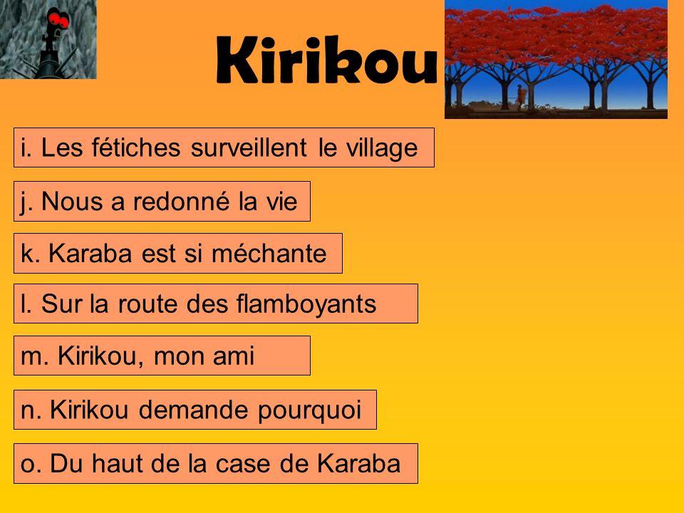 Kirikou n. Kirikou demande pourquoi k. Karaba est si méchante j. Nous a redonné la vie m. Kirikou, mon ami i. Les fétiches surveillent le village l. S