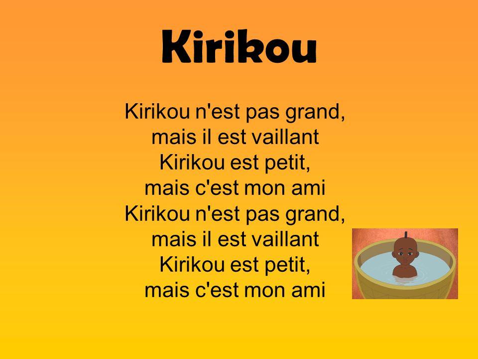 Kirikou Kirikou n'est pas grand, mais il est vaillant Kirikou est petit, mais c'est mon ami