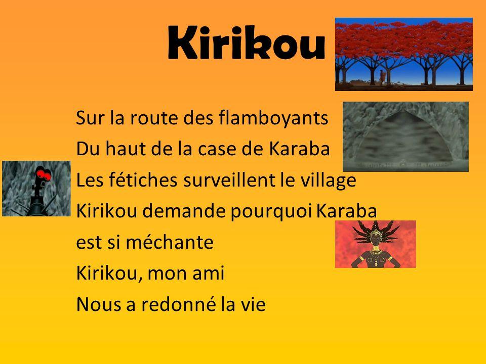Sur la route des flamboyants Du haut de la case de Karaba Les fétiches surveillent le village Kirikou demande pourquoi Karaba est si méchante Kirikou,