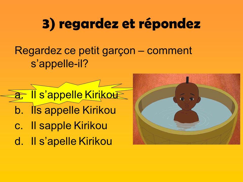 3) regardez et répondez Regardez ce petit garçon – comment sappelle-il? a.Il sappelle Kirikou b.Ils appelle Kirikou c.Il sapple Kirikou d.Il sapelle K