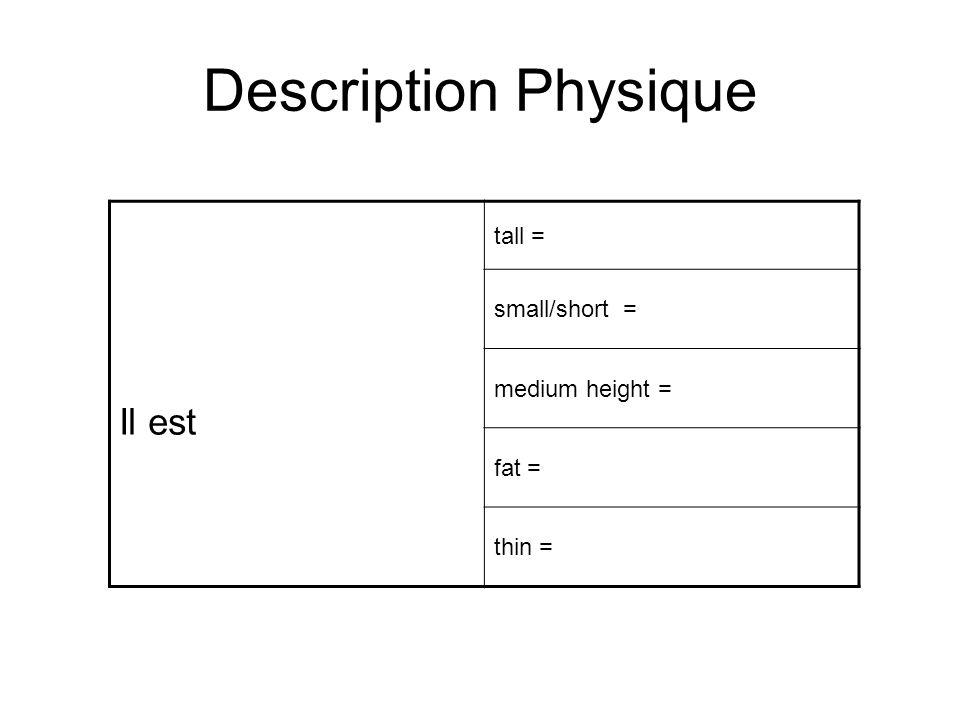 Description Physique Il est tall = small/short = medium height = fat = thin =