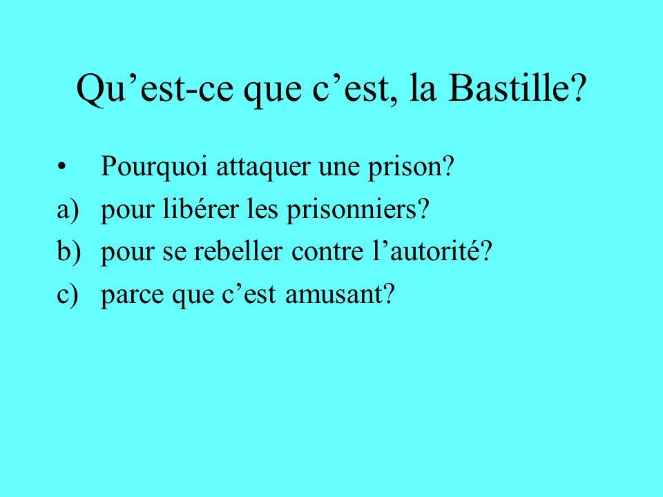 Quest-ce que cest, la Bastille.Pourquoi attaquer une prison.