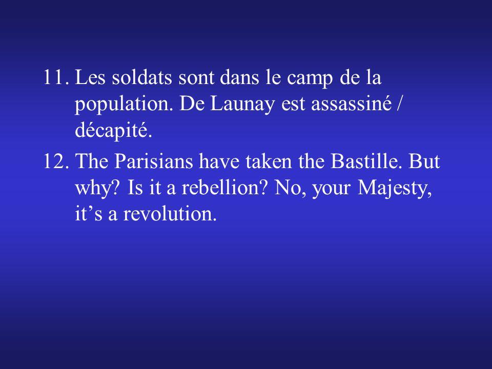 5. À la Bastille, il y a la poudre pour les fusils. 6. Parce que les soldats pourraient changer de camp / être amis avec la population. 7. Parce que l