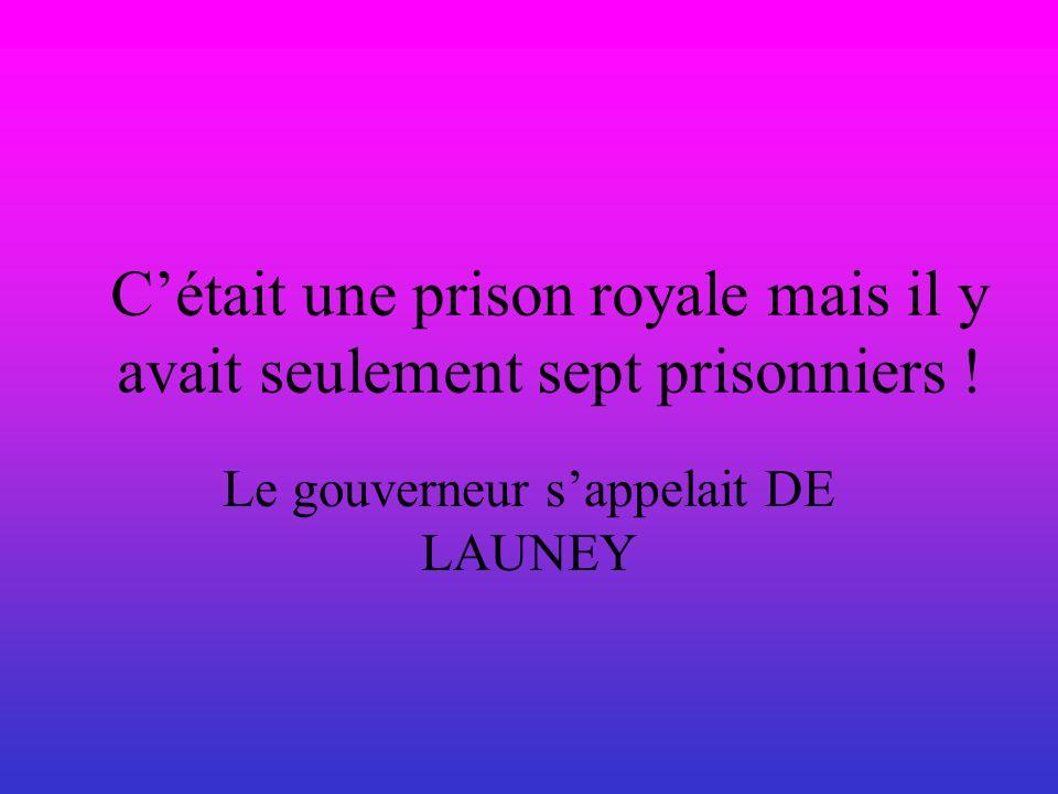 Cétait une prison royale mais il y avait seulement sept prisonniers .