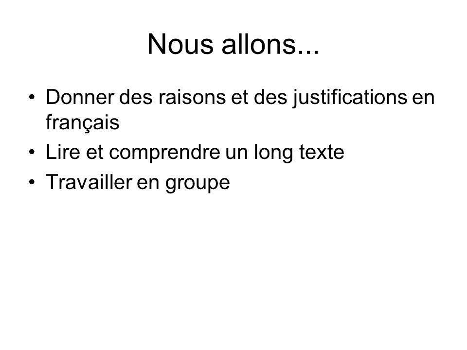 Nous allons... Donner des raisons et des justifications en français Lire et comprendre un long texte Travailler en groupe