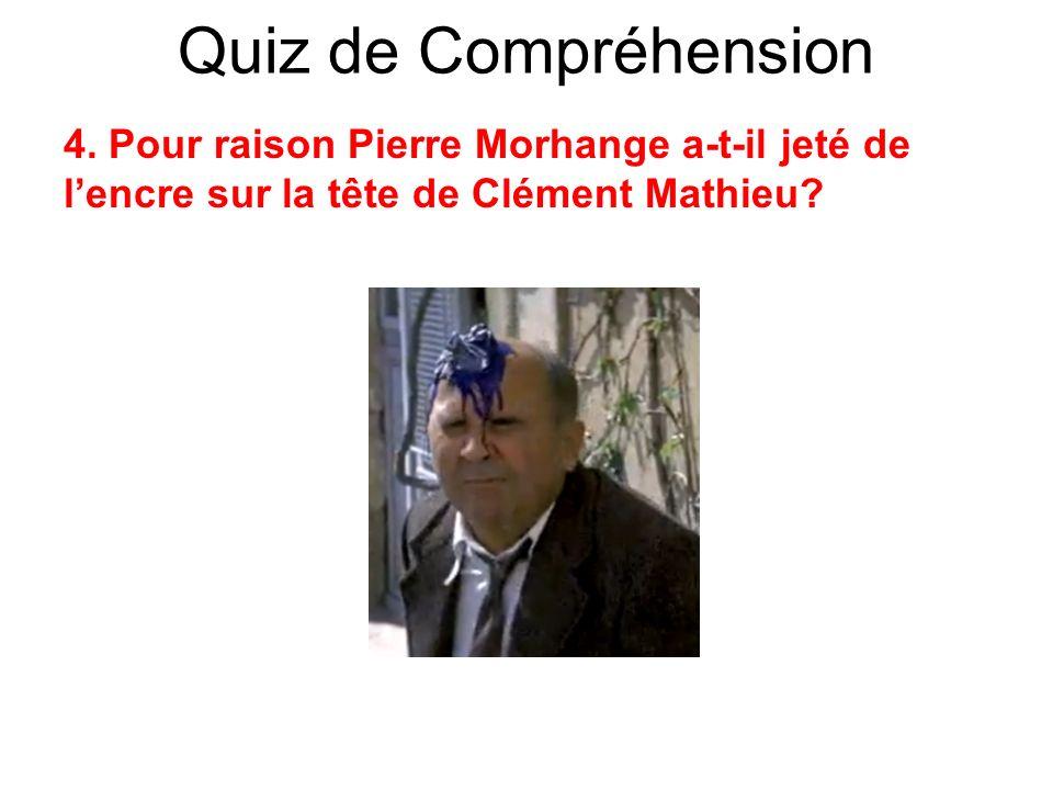 Quiz de Compréhension 4. Pour raison Pierre Morhange a-t-il jeté de lencre sur la tête de Clément Mathieu?