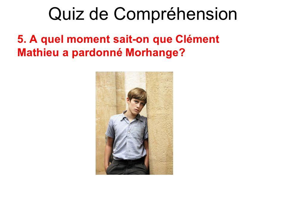 Quiz de Compréhension 5. A quel moment sait-on que Clément Mathieu a pardonné Morhange?